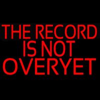 The Record Is Not Over Yet Neontábla